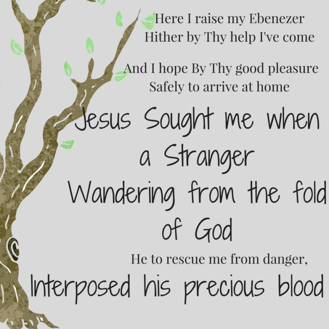 Here I raise my Ebenezer Hither by Thy help I've come