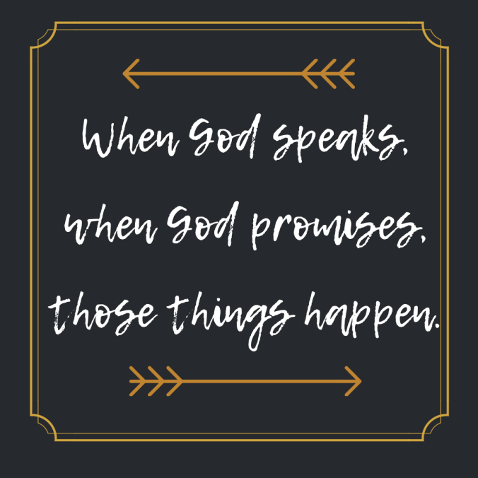 When God speaks, when God promises, those things happen..png